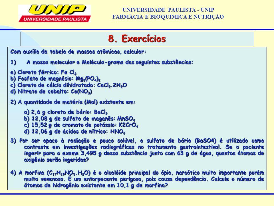 UNIVERSIDADE PAULISTA - UNIP FARMÁCIA E BIOQUÍMICA E NUTRIÇÃO 8. Exercícios Com auxílio da tabela de massas atômicas, calcular: 1) A massa molecular e