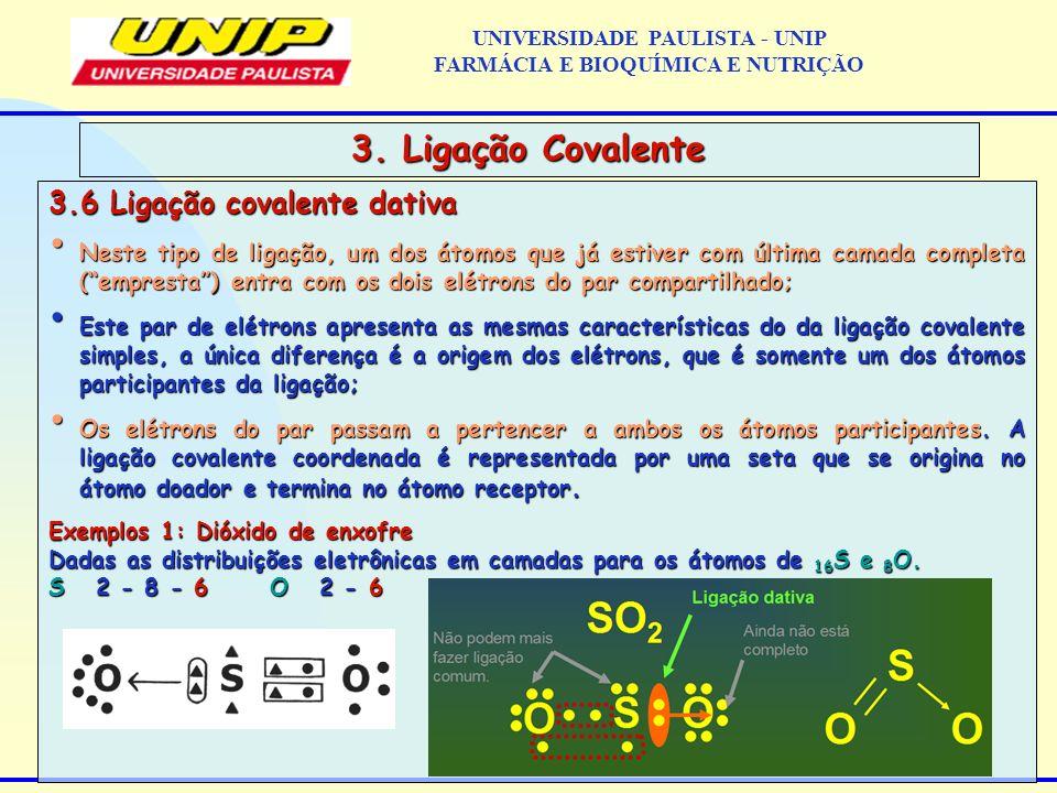3.6 Ligação covalente dativa Neste tipo de ligação, um dos átomos que já estiver com última camada completa (empresta) entra com os dois elétrons do p
