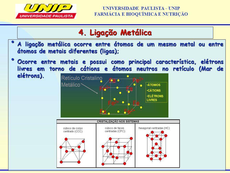 A ligação metálica ocorre entre átomos de um mesmo metal ou entre átomos de metais diferentes (ligas); A ligação metálica ocorre entre átomos de um me