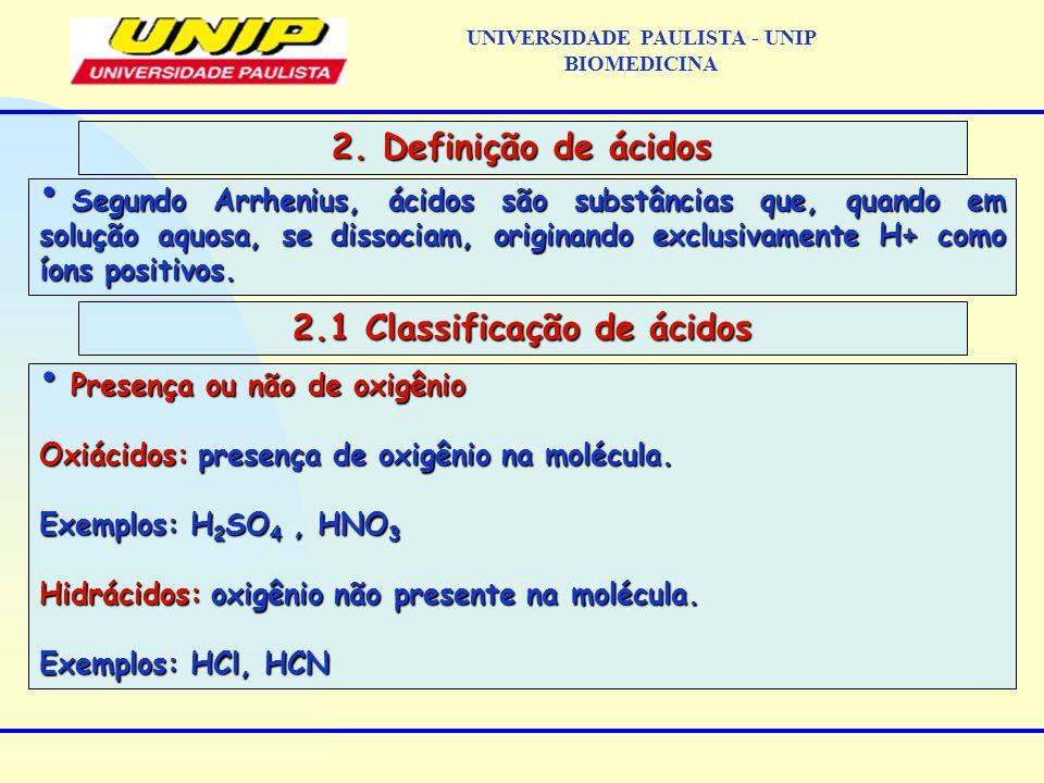 Segundo Arrhenius, ácidos são substâncias que, quando em solução aquosa, se dissociam, originando exclusivamente H+ como íons positivos. Segundo Arrhe