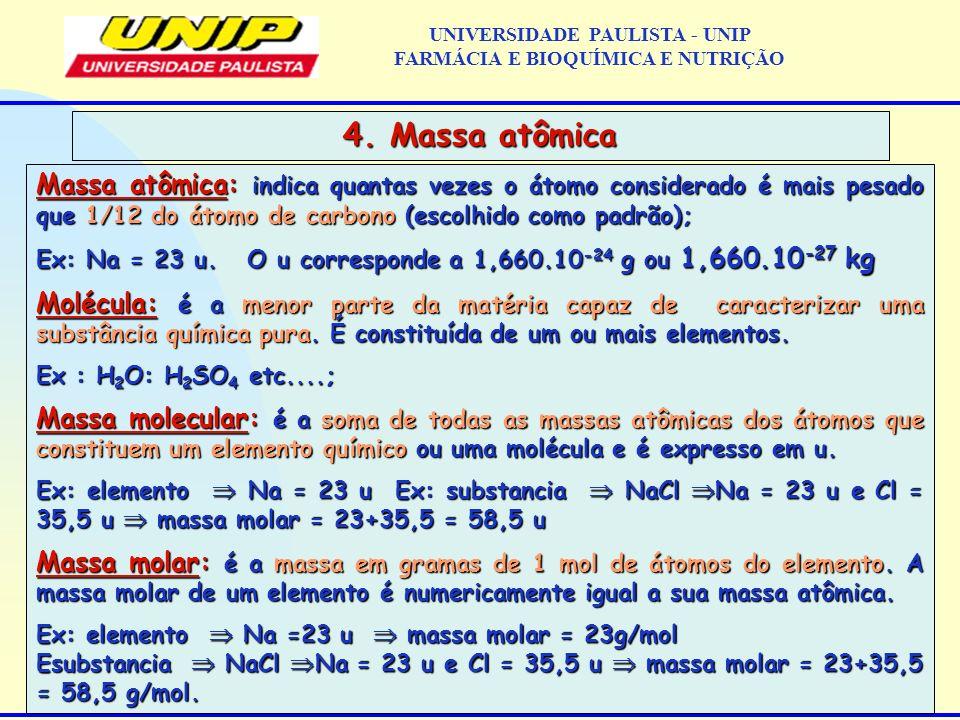 Massa atômica: indica quantas vezes o átomo considerado é mais pesado que 1/12 do átomo de carbono (escolhido como padrão); Ex: Na = 23 u. O u corresp