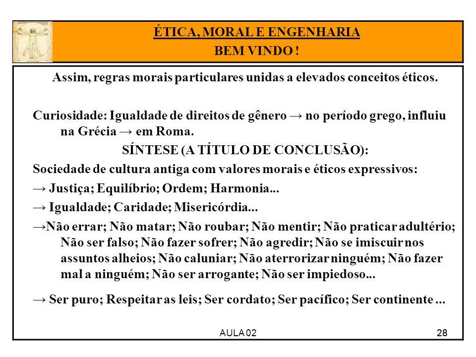 28 Assim, regras morais particulares unidas a elevados conceitos éticos. Curiosidade: Igualdade de direitos de gênero no período grego, influiu na Gré