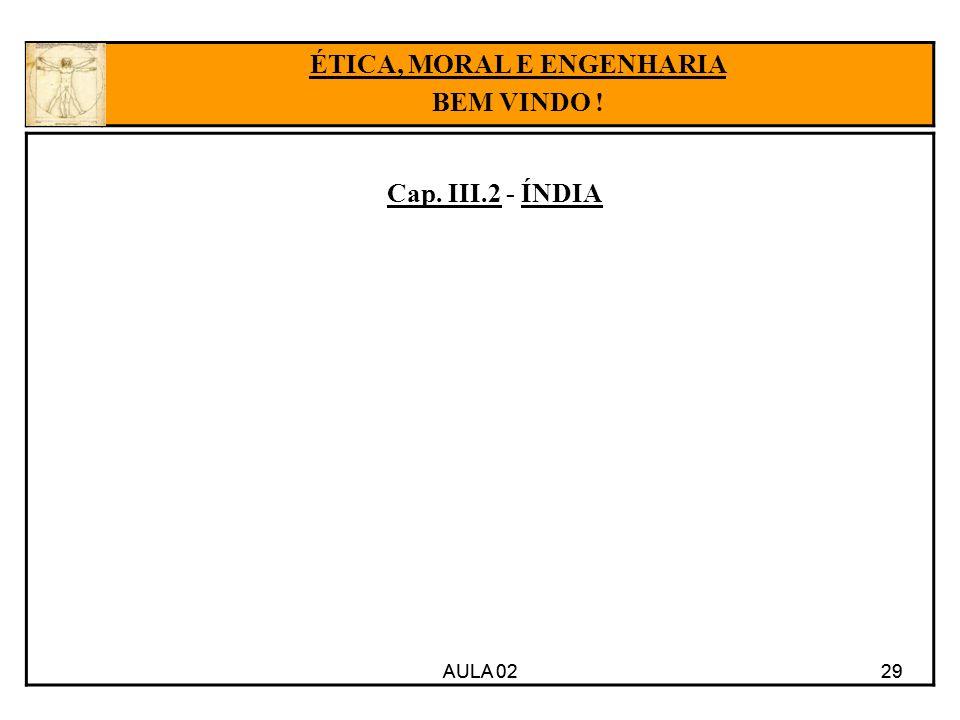 29 Cap. III.2 - ÍNDIA AULA 0229 ÉTICA, MORAL E ENGENHARIA BEM VINDO ! AULA 02