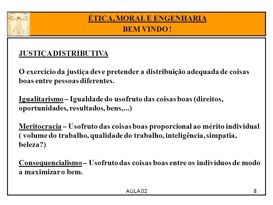 8AULA 02 ÉTICA, MORAL E ENGENHARIA BEM VINDO ! JUSTIÇA DISTRIBUTIVA O exercício da justiça deve pretender a distribuição adequada de coisas boas entre