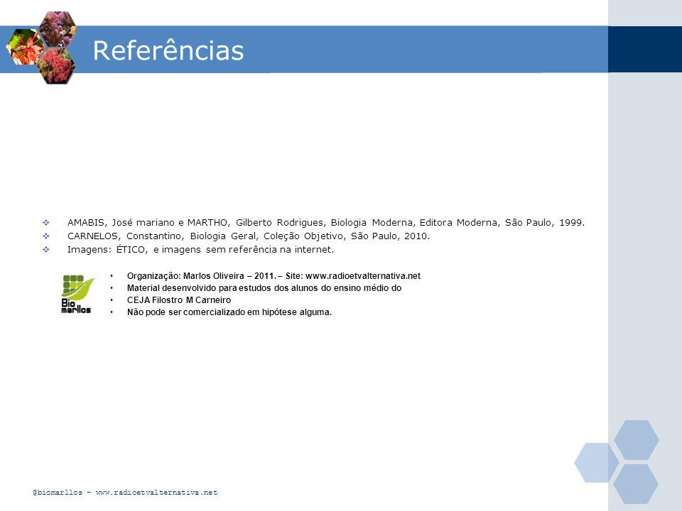 Referências AMABIS, José mariano e MARTHO, Gilberto Rodrigues, Biologia Moderna, Editora Moderna, São Paulo, 1999. CARNELOS, Constantino, Biologia Ger