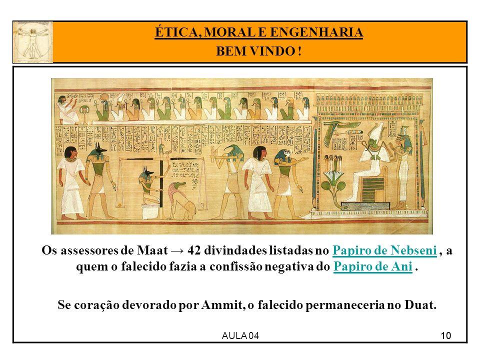 AULA 04 10 Os assessores de Maat 42 divindades listadas no Papiro de Nebseni, a quem o falecido fazia a confissão negativa do Papiro de Ani.Papiro de