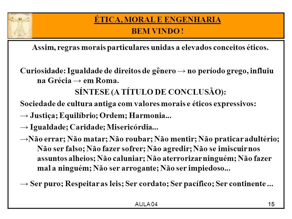 AULA 04 15 Assim, regras morais particulares unidas a elevados conceitos éticos. Curiosidade: Igualdade de direitos de gênero no período grego, influi