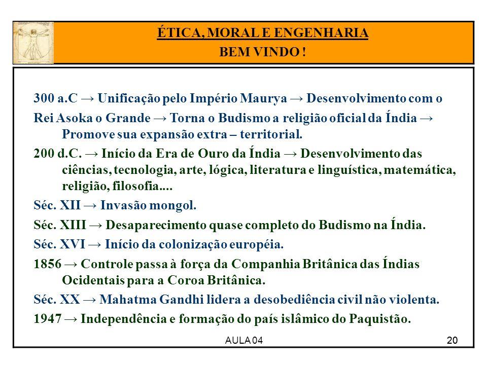 AULA 04 20 300 a.C Unificação pelo Império Maurya Desenvolvimento com o Rei Asoka o Grande Torna o Budismo a religião oficial da Índia Promove sua exp