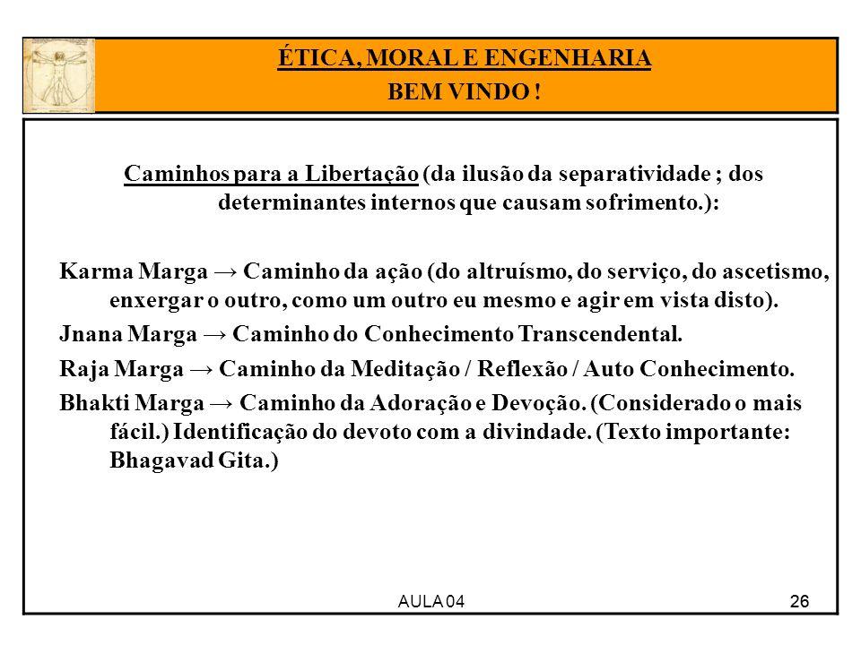 AULA 04 26 Caminhos para a Libertação (da ilusão da separatividade ; dos determinantes internos que causam sofrimento.): Karma Marga Caminho da ação (