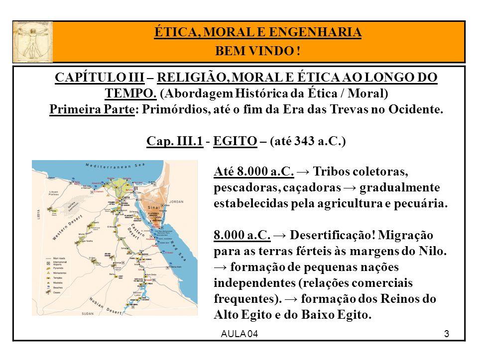 AULA 04 3 CAPÍTULO III – RELIGIÃO, MORAL E ÉTICA AO LONGO DO TEMPO. (Abordagem Histórica da Ética / Moral) Primeira Parte: Primórdios, até o fim da Er