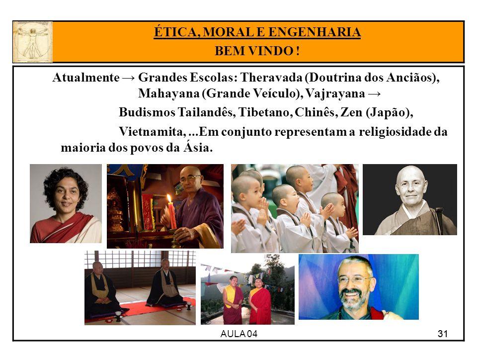 AULA 04 31 Atualmente Grandes Escolas: Theravada (Doutrina dos Anciãos), Mahayana (Grande Veículo), Vajrayana Budismos Tailandês, Tibetano, Chinês, Ze