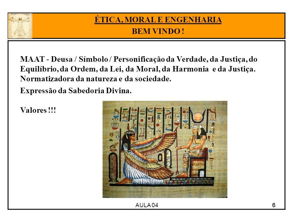 AULA 04 6 MAAT - Deusa / Símbolo / Personificação da Verdade, da Justiça, do Equilíbrio, da Ordem, da Lei, da Moral, da Harmonia e da Justiça. Normati