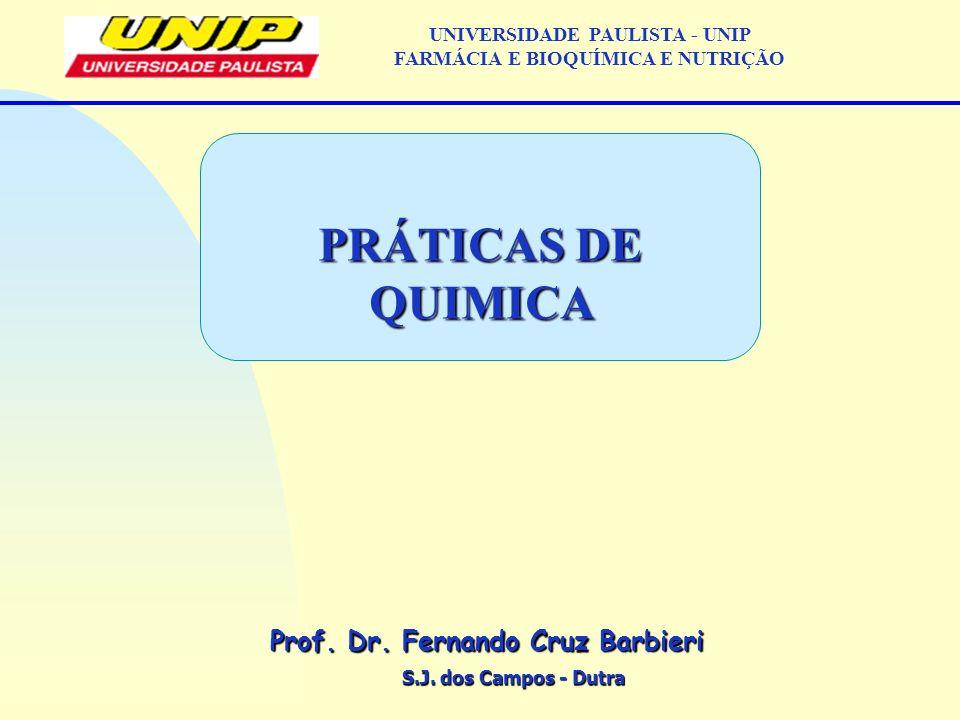 S.J. dos Campos - Dutra Prof. Dr. Fernando Cruz Barbieri UNIVERSIDADE PAULISTA - UNIP FARMÁCIA E BIOQUÍMICA E NUTRIÇÃO PRÁTICAS DE QUIMICA