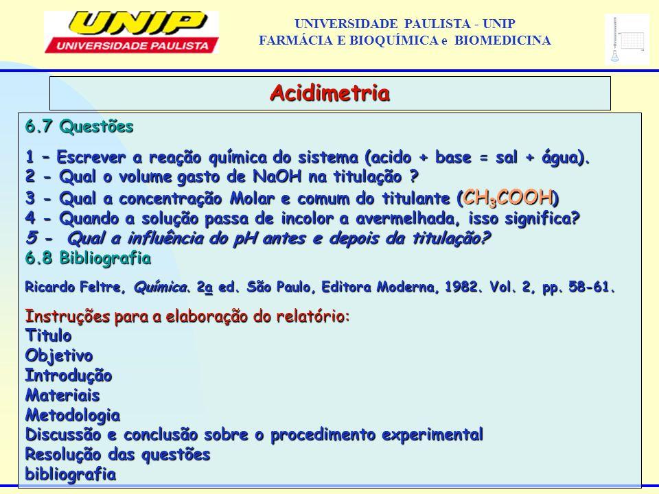 6.7 Questões 1 – Escrever a reação química do sistema (acido + base = sal + água). 2 - Qual o volume gasto de NaOH na titulação ? 3 - Qual a concentra