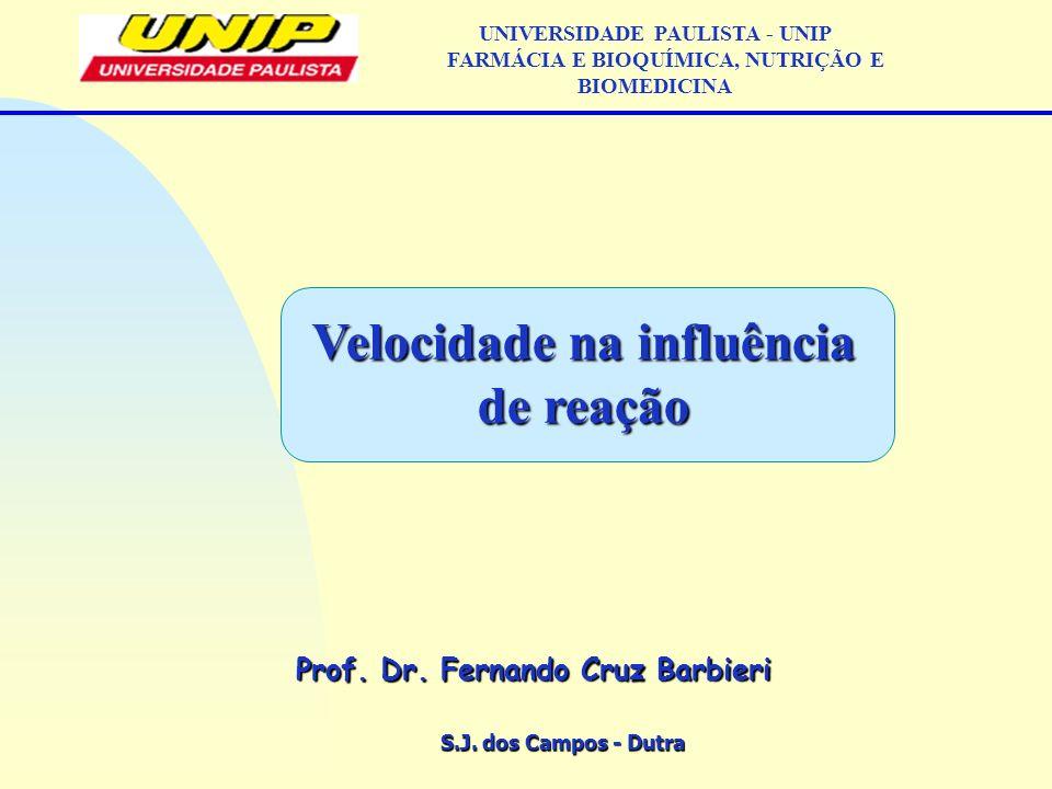 S.J. dos Campos - Dutra Prof. Dr. Fernando Cruz Barbieri UNIVERSIDADE PAULISTA - UNIP FARMÁCIA E BIOQUÍMICA, NUTRIÇÃO E BIOMEDICINA Velocidade na infl