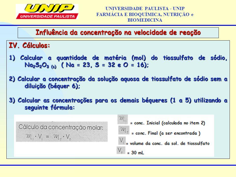 IV. Cálculos: 1) Calcular a quantidade de matéria (mol) do tiossulfato de sódio, Na 2 S 2 O 3 (s) ( Na = 23, S = 32 e O = 16); 2) Calcular a concentra