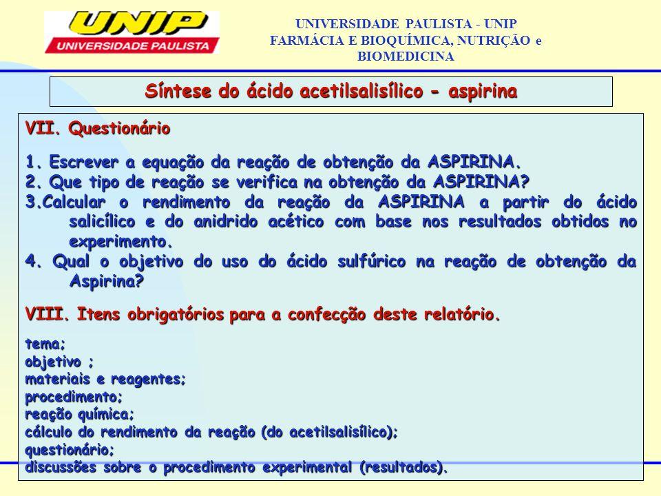 VII. Questionário 1. Escrever a equação da reação de obtenção da ASPIRINA. 2. Que tipo de reação se verifica na obtenção da ASPIRINA? 3.Calcular o ren