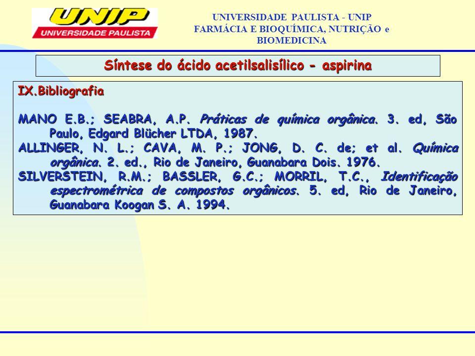 IX.Bibliografia MANO E.B.; SEABRA, A.P. Práticas de química orgânica. 3. ed, São Paulo, Edgard Blücher LTDA, 1987. ALLINGER, N. L.; CAVA, M. P.; JONG,