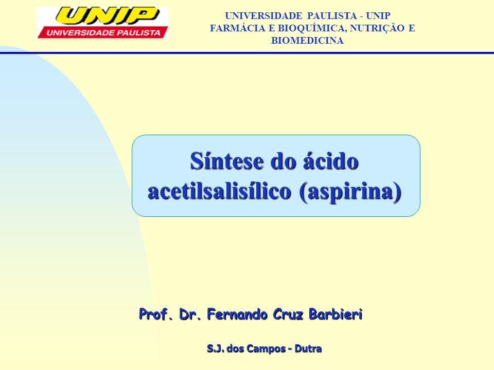 S.J. dos Campos - Dutra Prof. Dr. Fernando Cruz Barbieri UNIVERSIDADE PAULISTA - UNIP FARMÁCIA E BIOQUÍMICA, NUTRIÇÃO E BIOMEDICINA Síntese do ácido a
