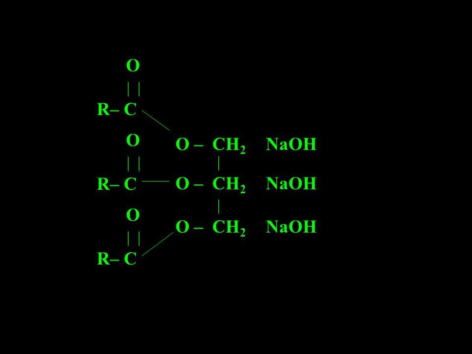 R– C | O R– C | O R– C | O O – CH 2 | | NaOH