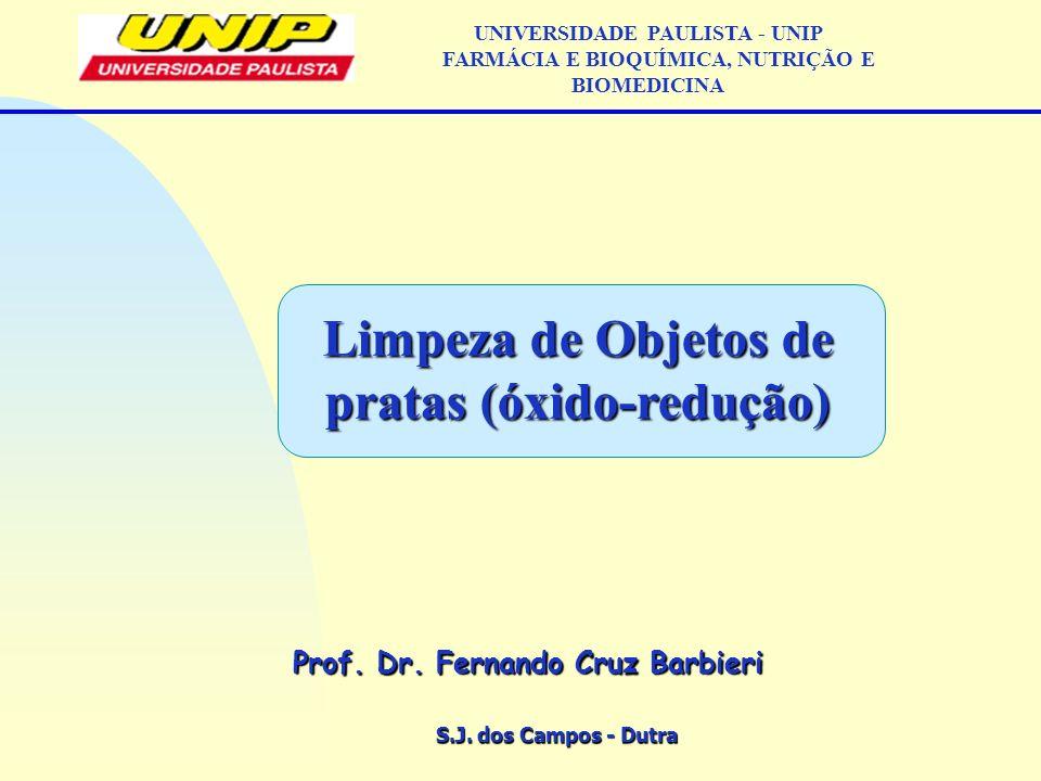 S.J. dos Campos - Dutra Prof. Dr. Fernando Cruz Barbieri UNIVERSIDADE PAULISTA - UNIP FARMÁCIA E BIOQUÍMICA, NUTRIÇÃO E BIOMEDICINA Limpeza de Objetos