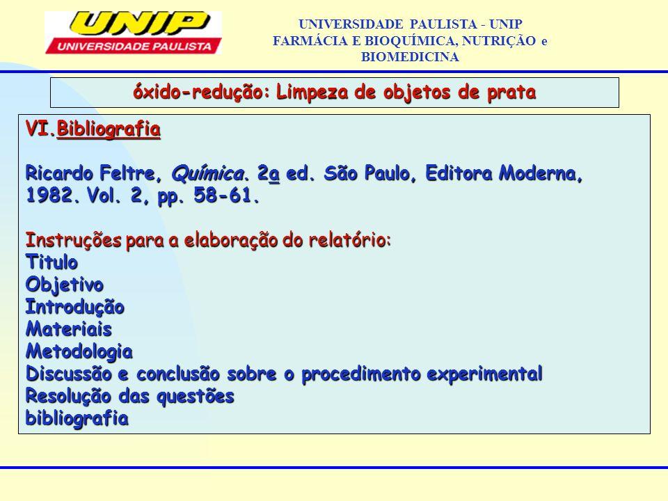 VI.Bibliografia Ricardo Feltre, Química. 2a ed. São Paulo, Editora Moderna, 1982. Vol. 2, pp. 58-61. Instruções para a elaboração do relatório: Titulo