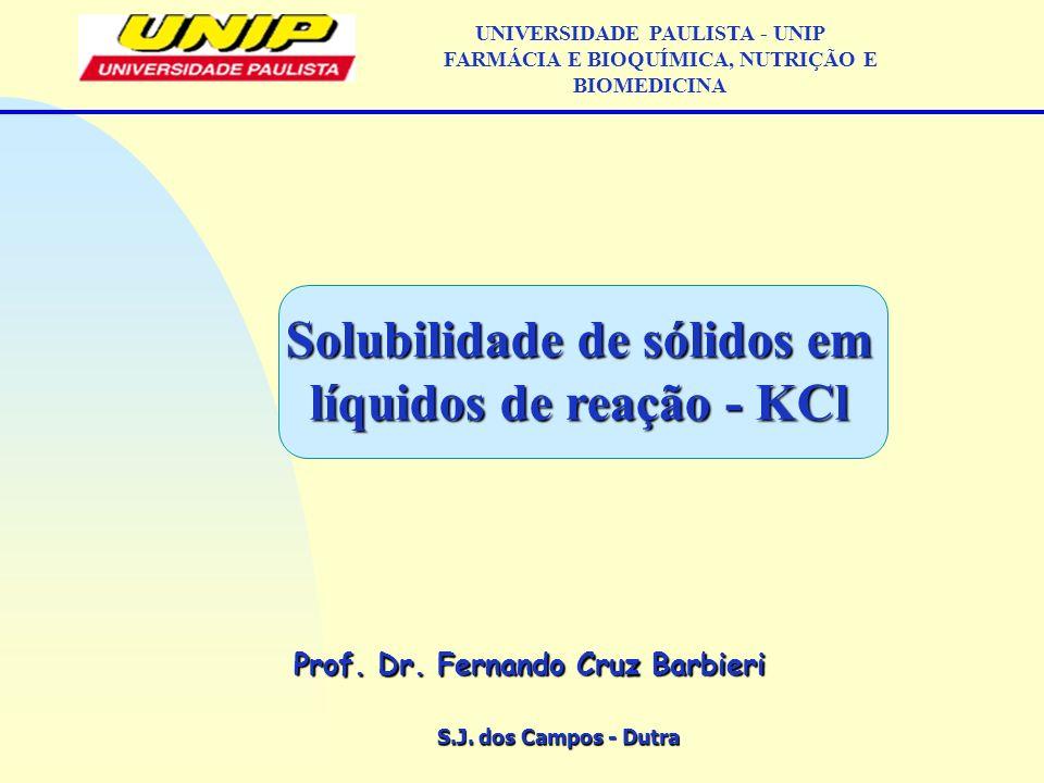 S.J. dos Campos - Dutra Prof. Dr. Fernando Cruz Barbieri UNIVERSIDADE PAULISTA - UNIP FARMÁCIA E BIOQUÍMICA, NUTRIÇÃO E BIOMEDICINA Solubilidade de só