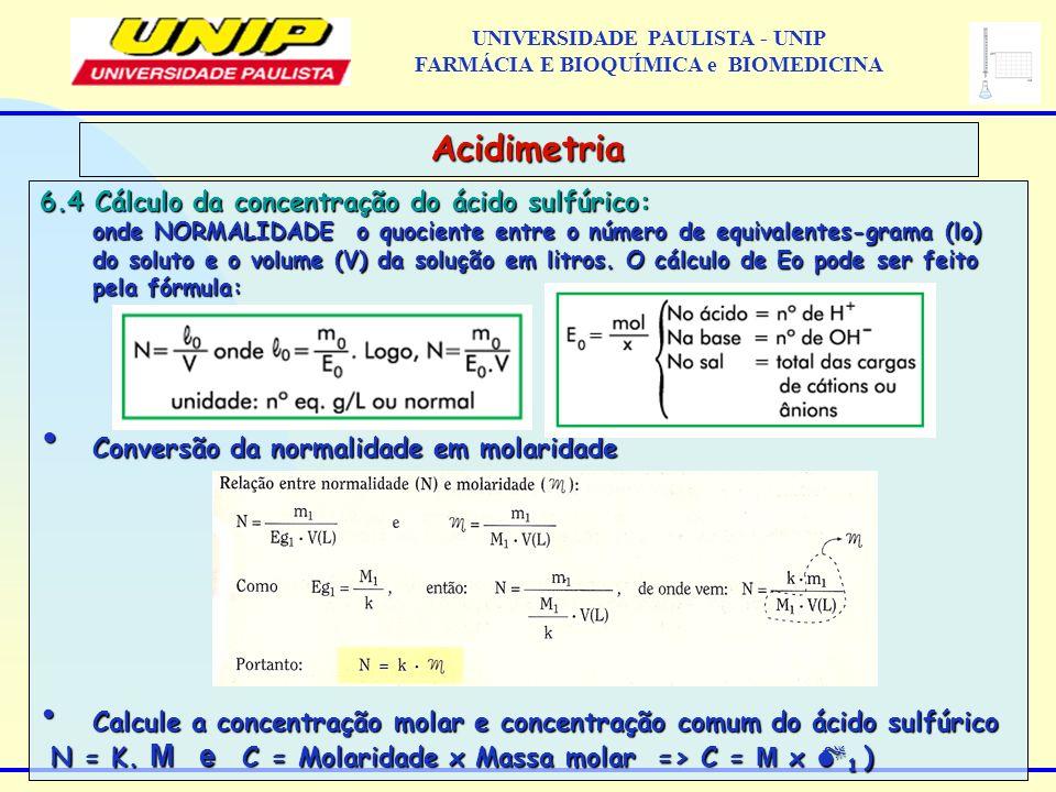 6.4 Cálculo da concentração do ácido sulfúrico: onde NORMALIDADE o quociente entre o número de equivalentes-grama (lo) do soluto e o volume (V) da sol