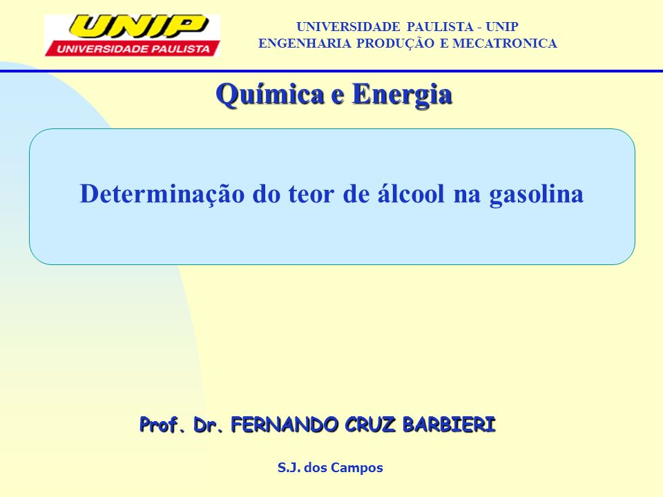 Determinação do teor de álcool na gasolina S.J.dos Campos Química e Energia Prof.