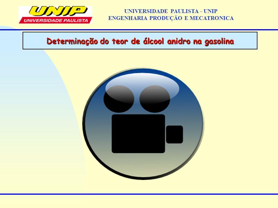 Determinação do teor de álcool anidro na gasolina UNIVERSIDADE PAULISTA - UNIP ENGENHARIA PRODUÇÃO E MECATRONICA