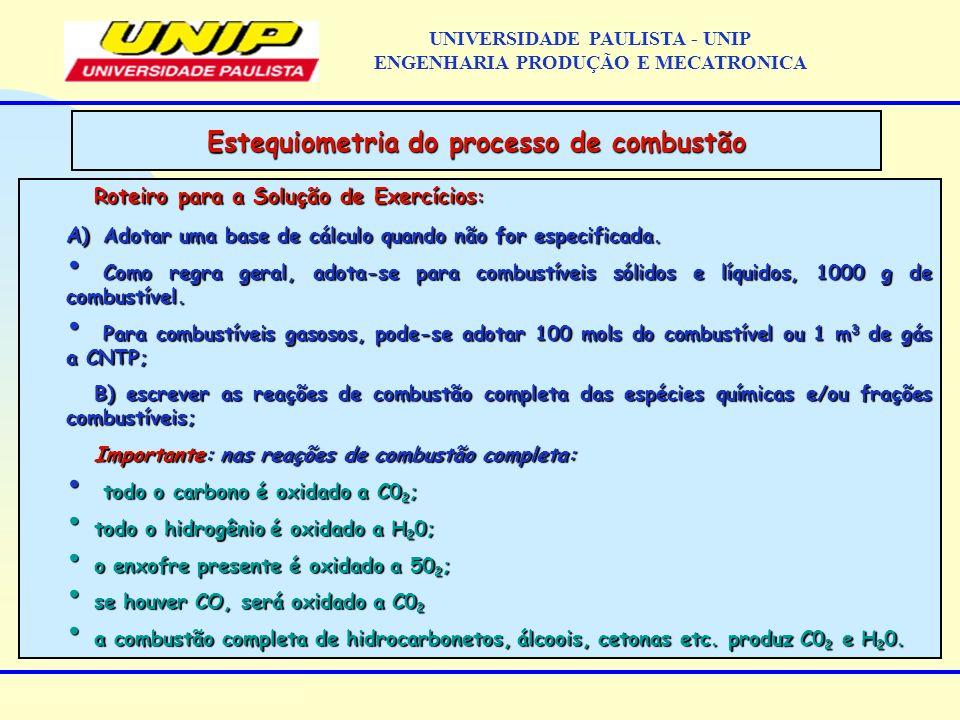 Roteiro para a Solução de Exercícios : A) Adotar uma base de cálculo quando não for especificada. Como regra geral, adota-se para combustíveis sólidos