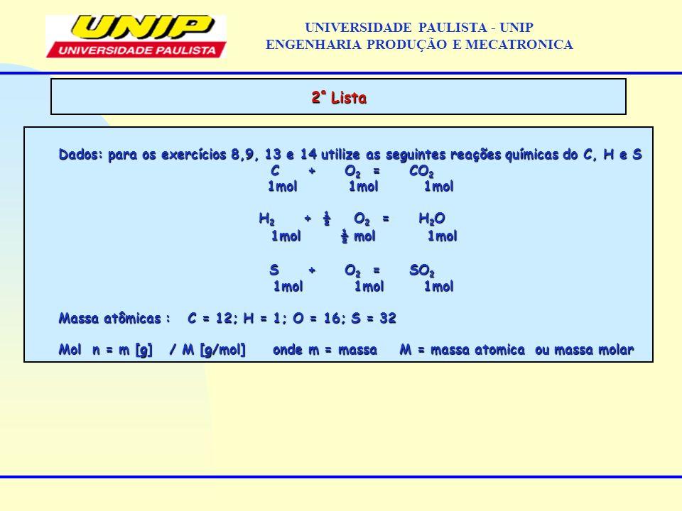 Dados: para os exercícios 8,9, 13 e 14 utilize as seguintes reações químicas do C, H e S C + O 2 = CO 2 1mol 1mol 1mol 1mol 1mol 1mol H 2 + ½ O 2 = H