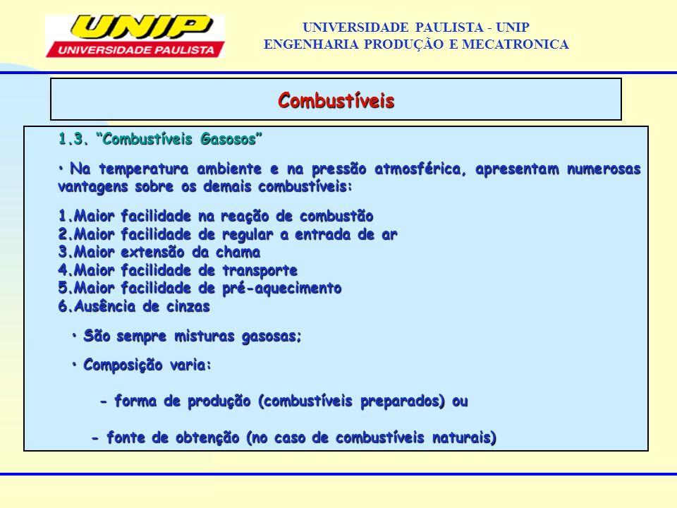 1.3. Combustíveis Gasosos Na temperatura ambiente e na pressão atmosférica, apresentam numerosas vantagens sobre os demais combustíveis: Na temperatur