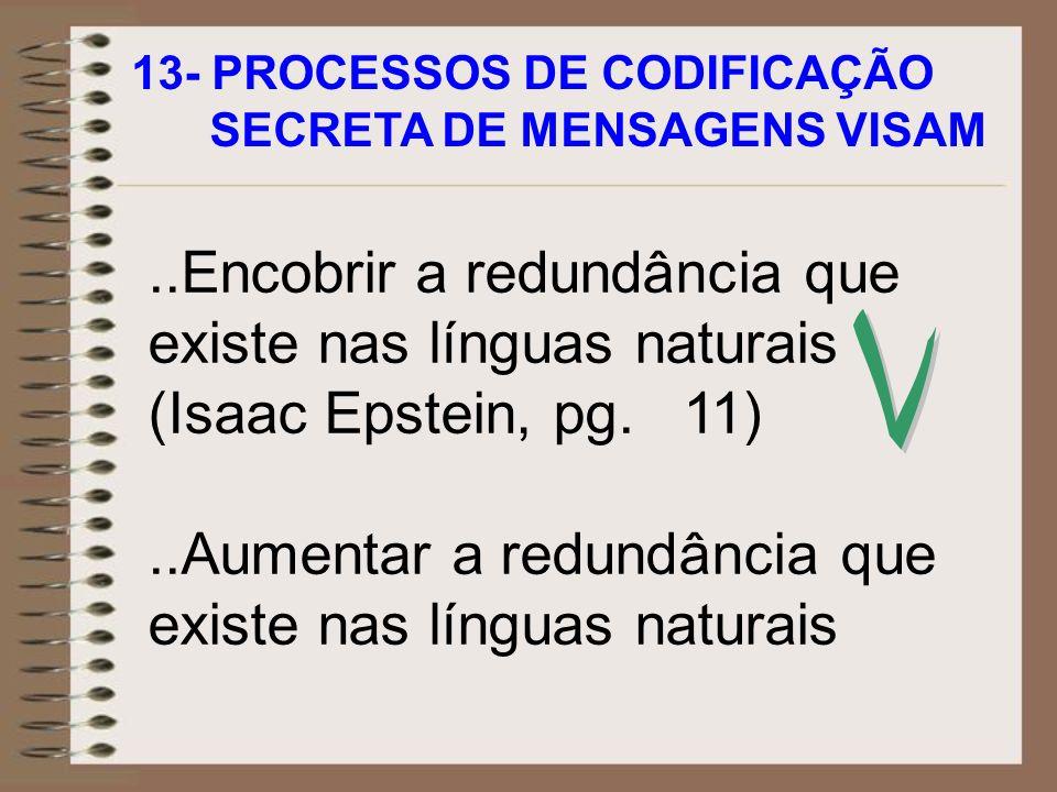 13- PROCESSOS DE CODIFICAÇÃO SECRETA DE MENSAGENS VISAM..Encobrir a redundância que existe nas línguas naturais (Isaac Epstein, pg. 11)..Aumentar a re