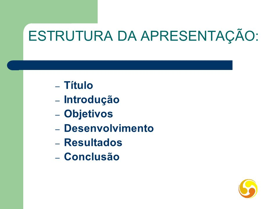ESTRUTURA DA APRESENTAÇÃO: – Título – Introdução – Objetivos – Desenvolvimento – Resultados – Conclusão
