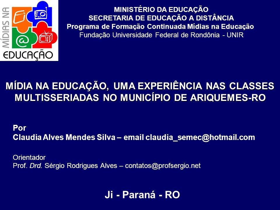 Por Claudia Alves Mendes Silva – email claudia_semec@hotmail.com Orientador Prof. Drd. Sérgio Rodrigues Alves – contatos@profsergio.net MÍDIA NA EDUCA