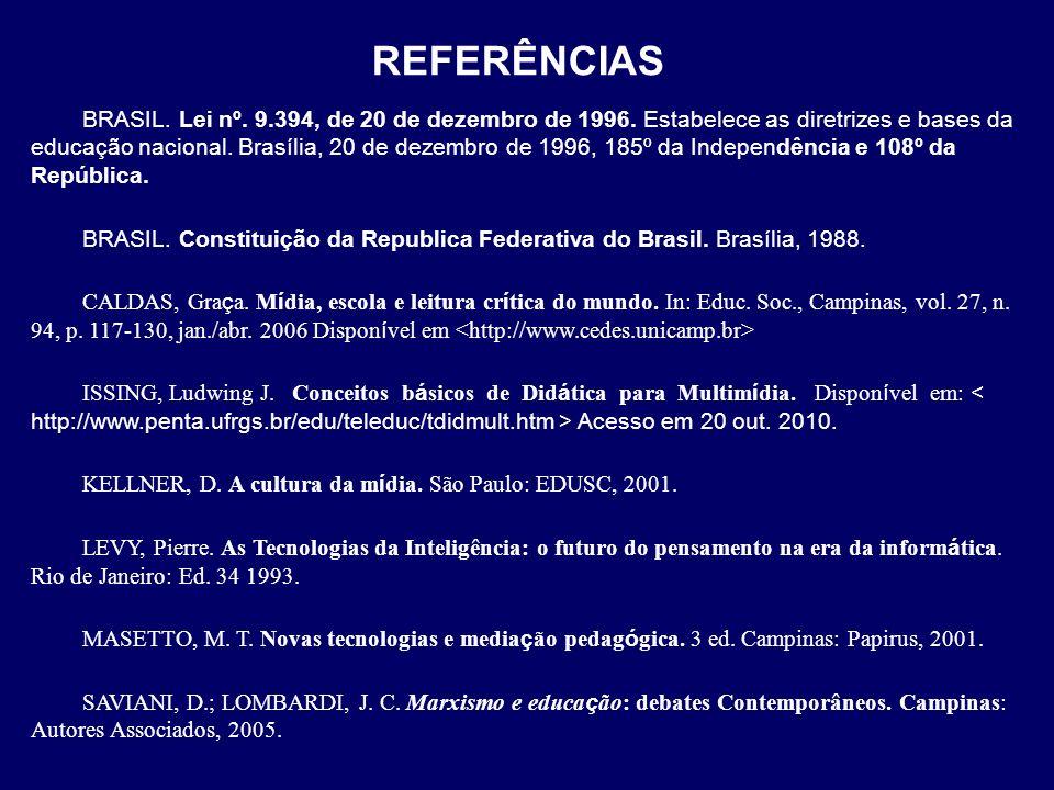 REFERÊNCIAS BRASIL. Lei nº. 9.394, de 20 de dezembro de 1996. Estabelece as diretrizes e bases da educação nacional. Brasília, 20 de dezembro de 1996,