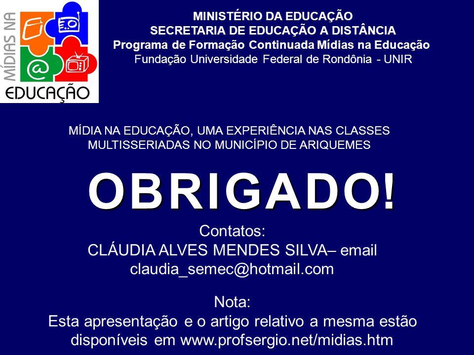 Contatos: CLÁUDIA ALVES MENDES SILVA– email claudia_semec@hotmail.com Nota: Esta apresentação e o artigo relativo a mesma estão disponíveis em www.pro
