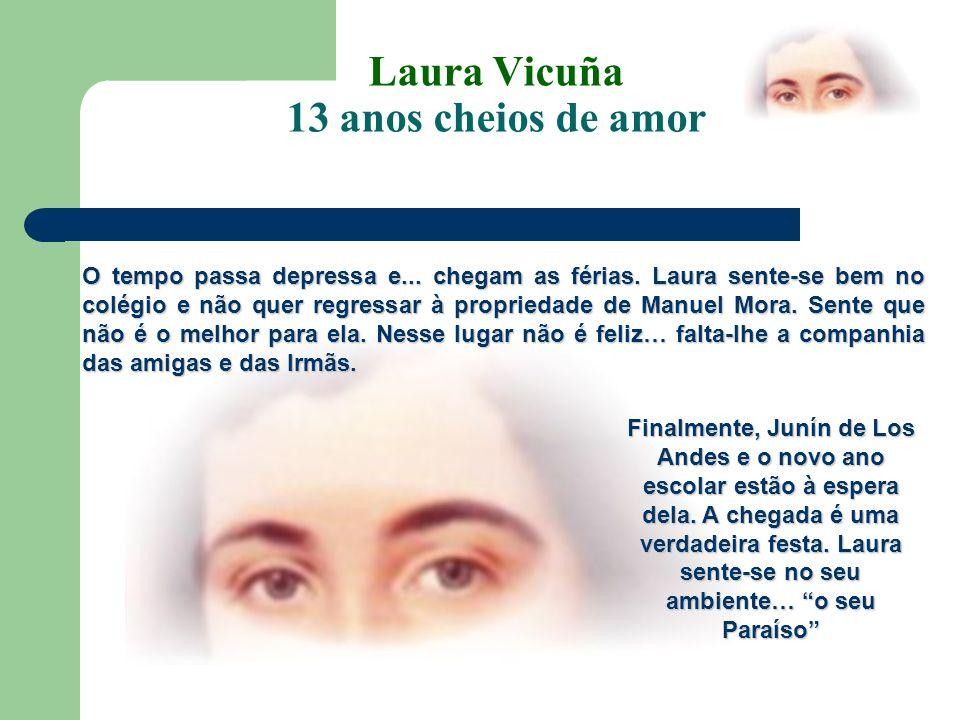 13 anos cheios de amor Laura Vicuña 13 anos cheios de amor No seu lugar Laura dialoga com Jesus e oferece-lhe o seu coração, todo o seu ser.