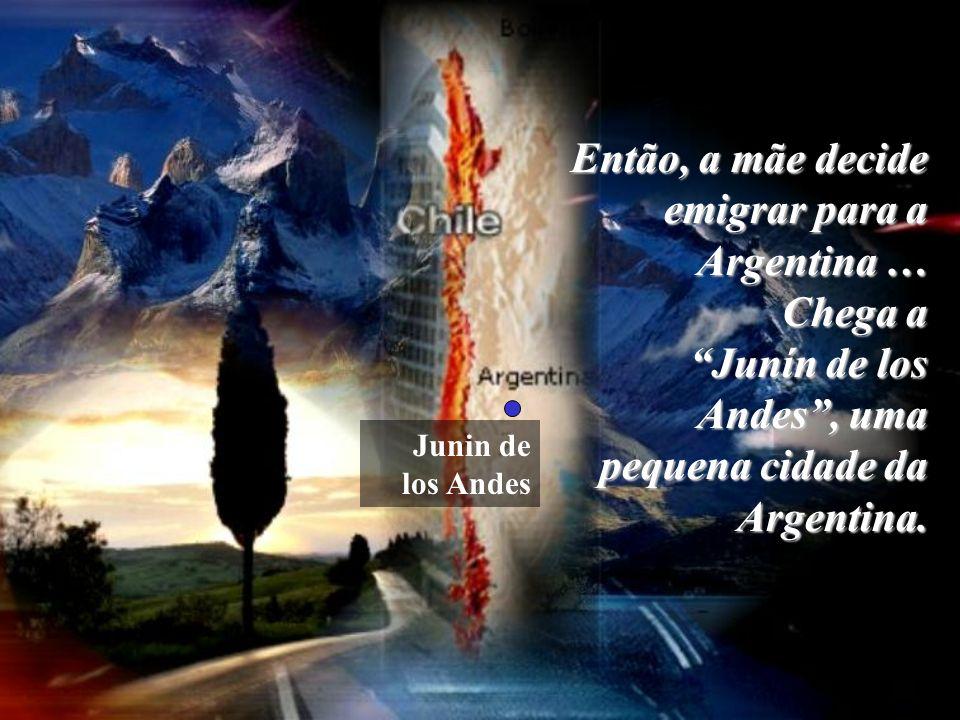 Então, a mãe decide emigrar para a Argentina … Chega a Junín de los Andes, uma pequena cidade da Argentina. Junin de los Andes