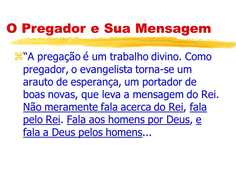 O Pregador e Sua Mensagem z...Como embaixador dos Céus, fala com autoridade.