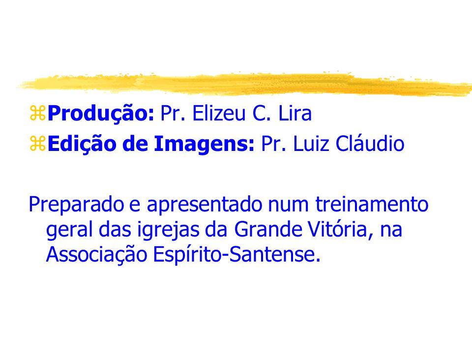 zProdução: Pr. Elizeu C. Lira zEdição de Imagens: Pr. Luiz Cláudio Preparado e apresentado num treinamento geral das igrejas da Grande Vitória, na Ass