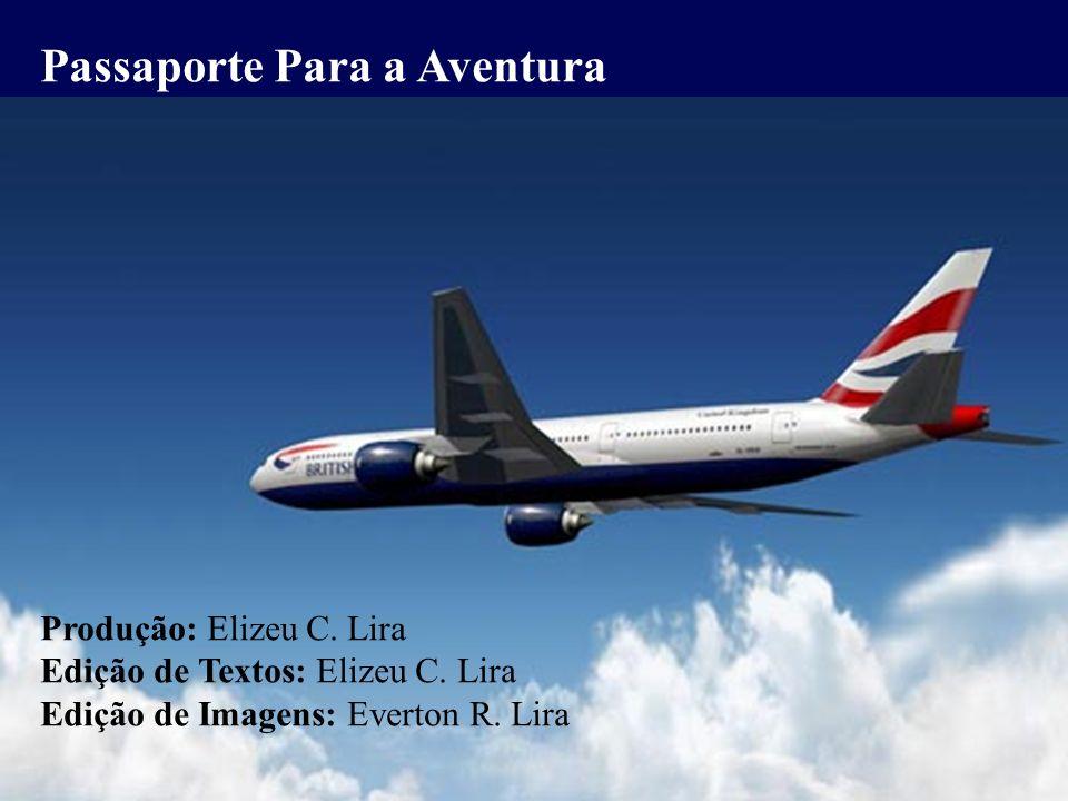 Passaporte Para a Aventura Produção: Elizeu C. Lira Edição de Textos: Elizeu C. Lira Edição de Imagens: Everton R. Lira