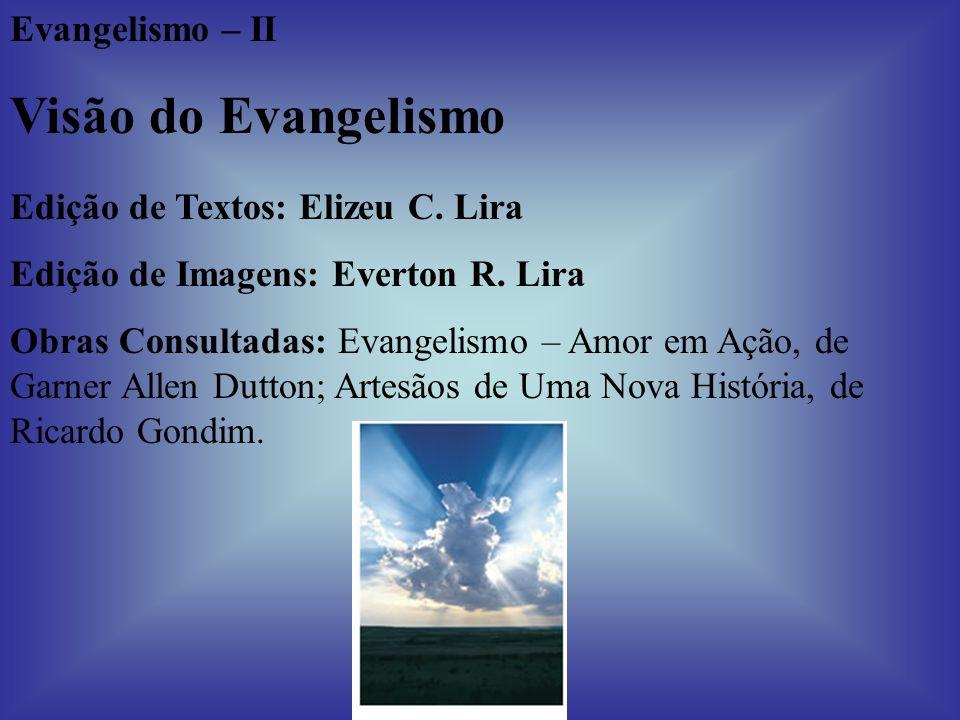 Visão do Evangelismo O que a Igreja de hoje necessita é de uma visão de evangelismo.
