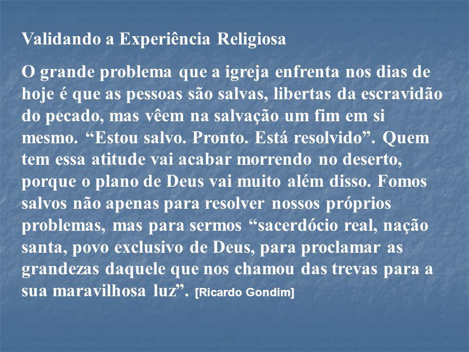 Validando a Experiência Religiosa O grande problema que a igreja enfrenta nos dias de hoje é que as pessoas são salvas, libertas da escravidão do peca