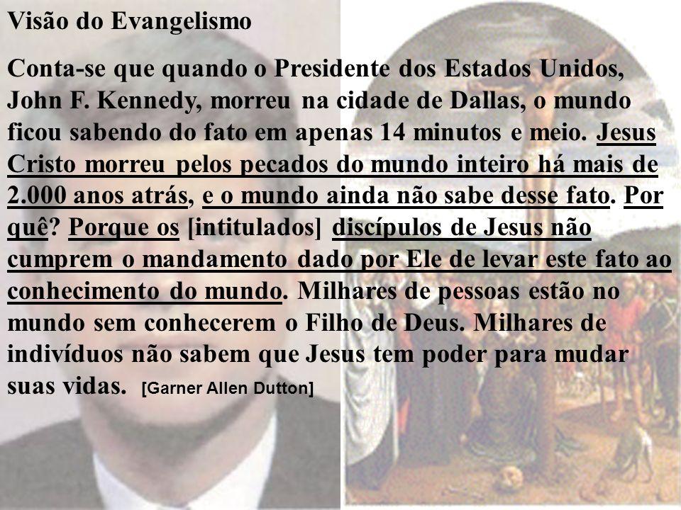 Visão do Evangelismo Conta-se que quando o Presidente dos Estados Unidos, John F. Kennedy, morreu na cidade de Dallas, o mundo ficou sabendo do fato e