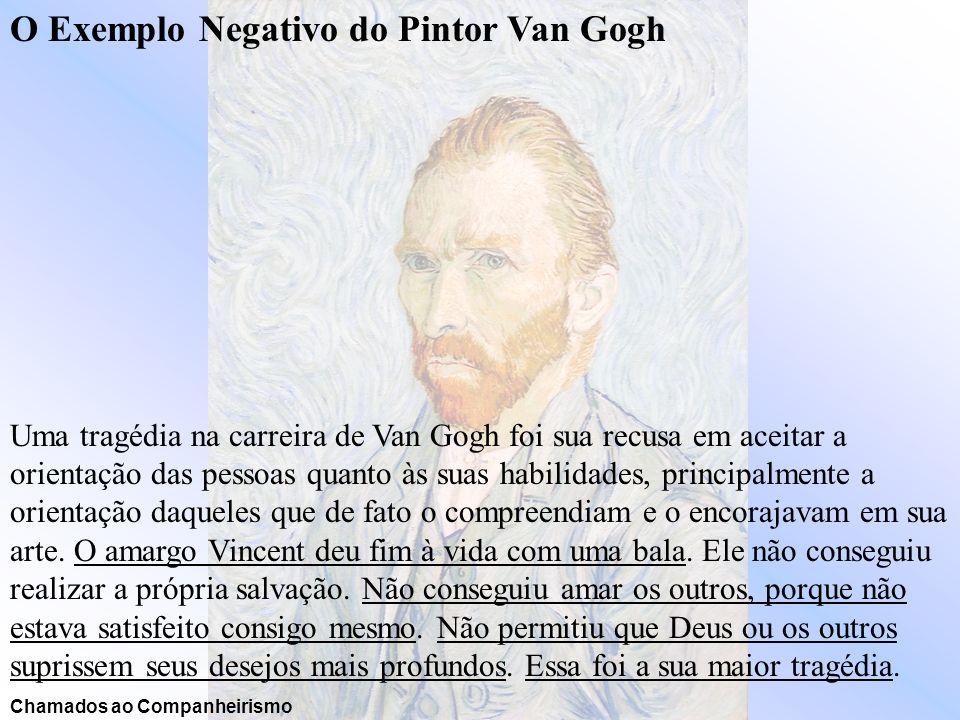 O Exemplo Negativo do Pintor Van Gogh Uma tragédia na carreira de Van Gogh foi sua recusa em aceitar a orientação das pessoas quanto às suas habilidad