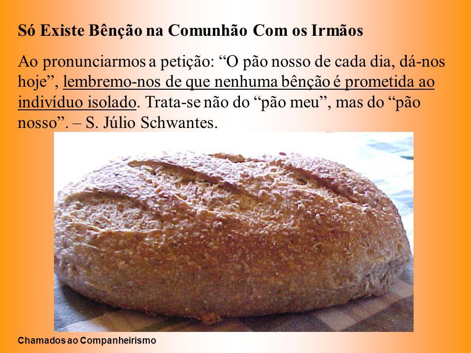 Só Existe Bênção na Comunhão Com os Irmãos Ao pronunciarmos a petição: O pão nosso de cada dia, dá-nos hoje, lembremo-nos de que nenhuma bênção é prom