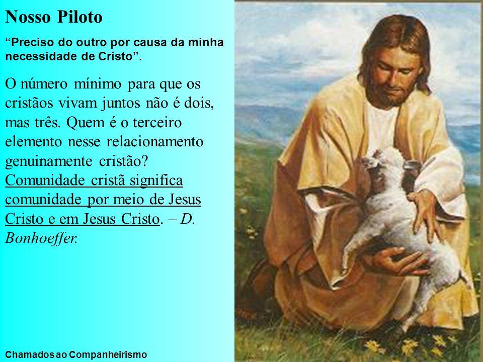 Nosso Piloto Preciso do outro por causa da minha necessidade de Cristo. O número mínimo para que os cristãos vivam juntos não é dois, mas três. Quem é