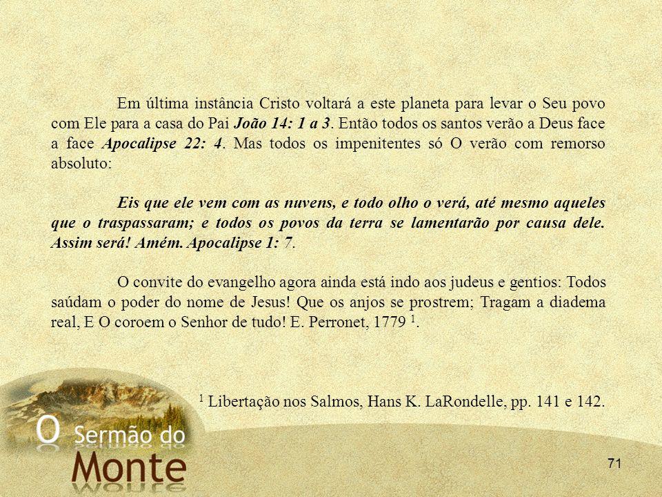 71 Em última instância Cristo voltará a este planeta para levar o Seu povo com Ele para a casa do Pai João 14: 1 a 3. Então todos os santos verão a De